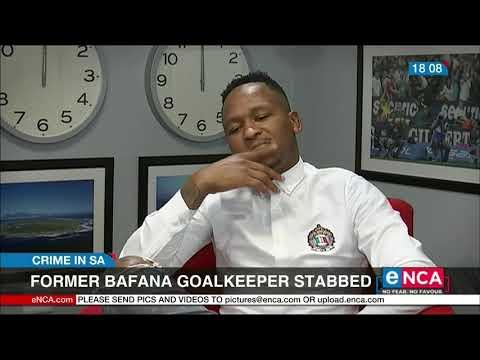 Former Bafana Goalkeeper Stabbed