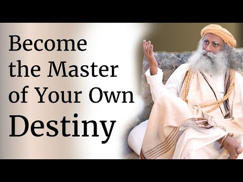Sadhguru - Become the Master of Your Own Destiny