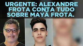 VÍDEO 5527. URGENTE: ALEXANDRE FROTA CONTA TUDO SOBRE MAYÃ FROTA.