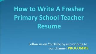 How To Write A Fresher Primary school teacher Resume | Fresher Primary Teacher Resume