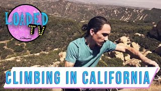 CLIMBING IN CALIFORNIA | LoadedTV S3 E6