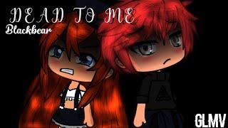 Dead To Me - Blackbear GLMV