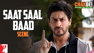 Saat Saal Baad - Scene - Chak De India