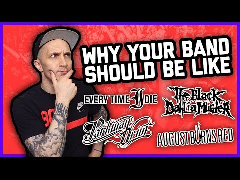 Every band should be EVERY TIME I DIE, THE BLACK DAHLIA MURDER, PARKWAY DRIVE & AUGUST BURNS RED