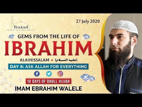 D6 | Ask Allah for everything | Gems from the Life of Prophet Ibrahim | Imam Ebrahim Walele