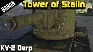 War Thunder - The Tower of Stalin, the Czar of Slaughter...The KV-2 King of Derp!