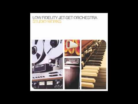 LOW FIDELITY JET-SET ORCHESTRA -