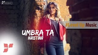Repeat youtube video Kristina - Umbra ta  || #Level Up Music