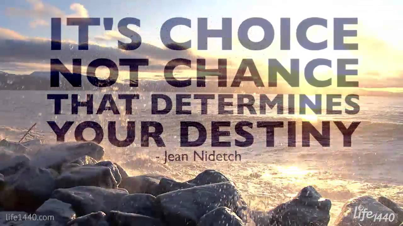 choice not chance determines your destiny