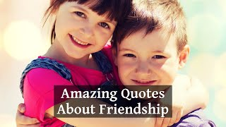 20 Amazing Quotes About Friendship That Will Touch Your Heart