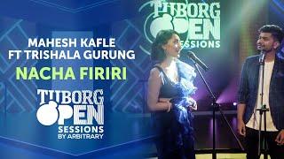 Nacha Firiri - Mahesh Kafle ft Trishala Gurung | Tuborg Open Sessions Season 2