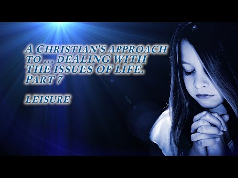 A CHRISTIAN'S APPROACH TO LEISURE PART 7 CHURCH OF CHRIST SERMON SERIES