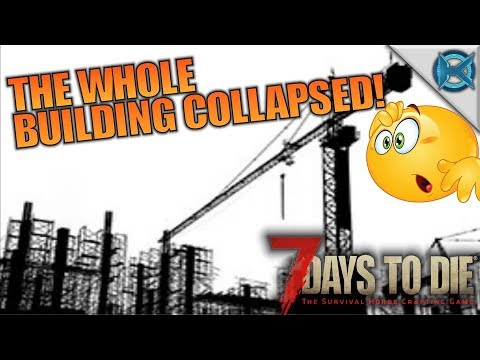 THE WHOLE BUILDING COLLAPSED! | 7 Days to Die | Let's Play Gameplay Alpha 16 | S16E67