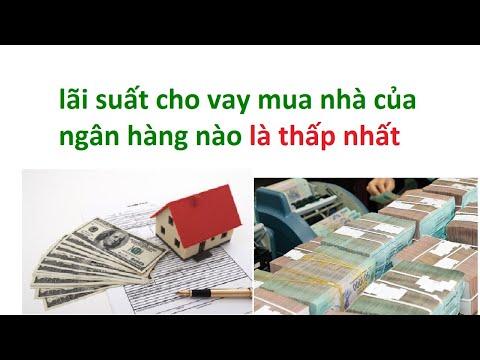 Lãi Suất Cho Vay Tiền Mua Nhà Ngân Hàng Nào Thấp Nhất - Lãi Suất Mua Nhà Trả Góp