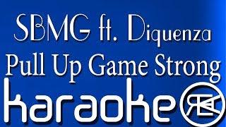 SBMG ft. Diquenza - Pull Up Game Strong | Karaoke Lyrics