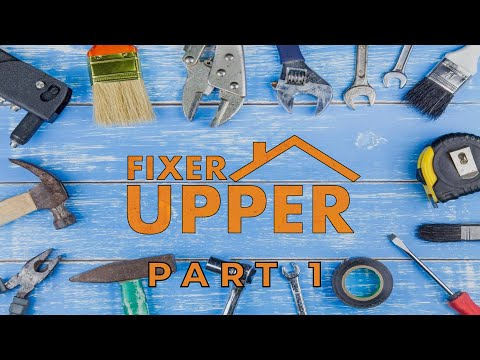 Fixer Upper – Part 1 – Pastor Raymond Woodward