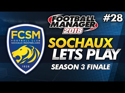 FC Sochaux - Episode 28: SEASON 3 FINALE #FM18 | Football Manager 2018 Lets Play