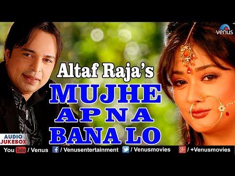 Mujhe Apna Bana Lo : Altaf Raja || Best...