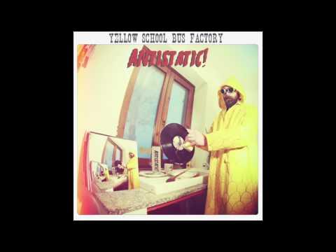 Yellow School Bus Factory - Antistatic! (Full Album)