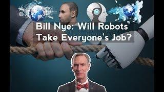 Bill Nye: Will Robots Take Everyone