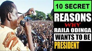 Ten Secret Reasons Why Raila Odinga Wants to be President