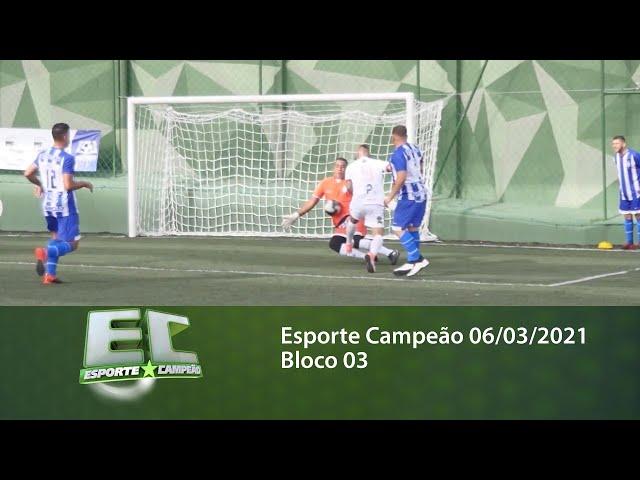 Esporte Campeão 06/03/2021 - Bloco 03