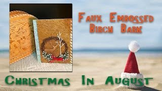Christmas In Aug: Faux Embossed Birch Bark (and A Surprise)