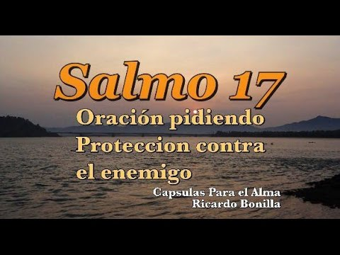 Salmo 17 Oracion Pidiendo Proteccion Contra El Enemigo Youtube