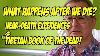 What Life is Like After Death: Near Death Experiences & the Tibetan Book of the Dead