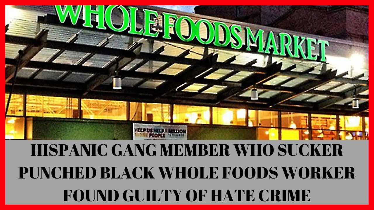 |NEWS|Hispanic Gang Member  Who Sucker Punched Black Whole Foods Worker Found Guilty of Hate Crime