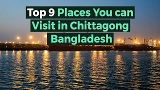 Top 9 Places You must Visit in Chittagong..Bangladesh