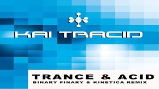 Kai Tracid - Trance & Acid (Binary Finary & Kinetica Remix)★NEW 2015!