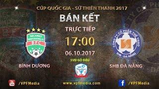 full  becamex binh duong vs shb da nang  ban ket luot ve cup qg su thien thanh 2017