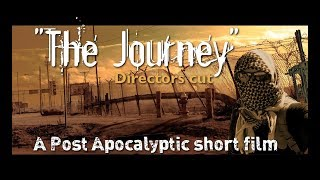 The Journey Directors cut Post Apocalyptic short film
