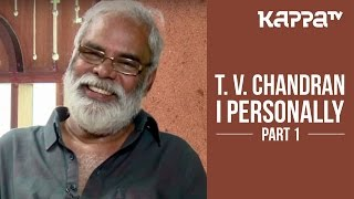 T. V. Chandran - I Personally (Part 1) - Kappa TV