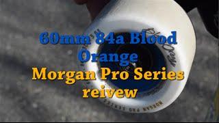 60mm 84a Blood Orange Morgan Pro Series review
