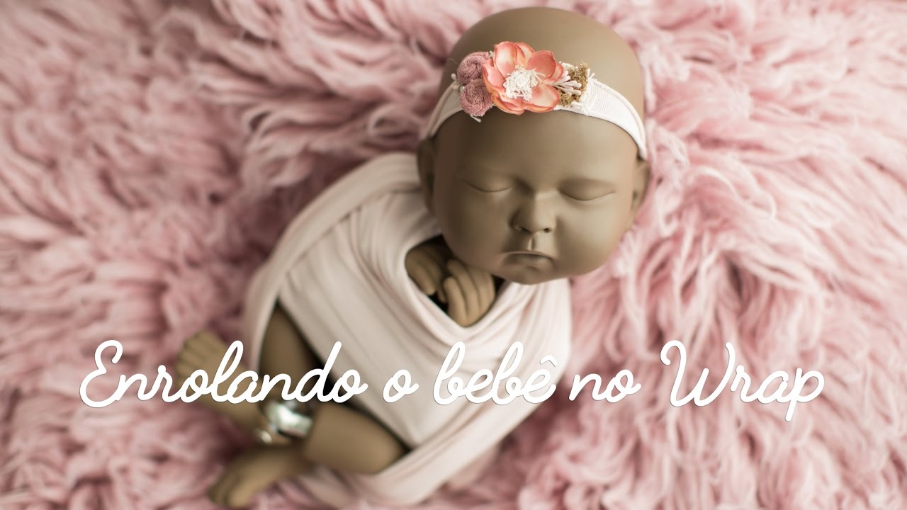 Newborn photography wrapping by bel ferreira como enrolar o bebê no wrap youtube