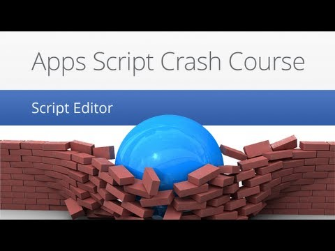 Apps Script Crash Course - Script Editor