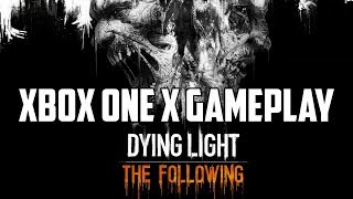 Dying Light: The Following Xbox One X Gameplay