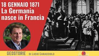 18 GENNAIO 1871 La Germania nasce in Francia - Geostorie di Lucio Caracciolo
