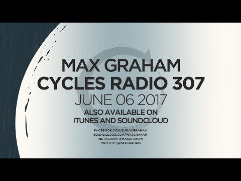 Max Graham presents Cycles Radio 305 June 06 2017