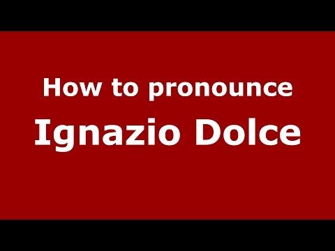 How to pronounce Ignazio Dolce (Italian/Italy)  - PronounceNames.com