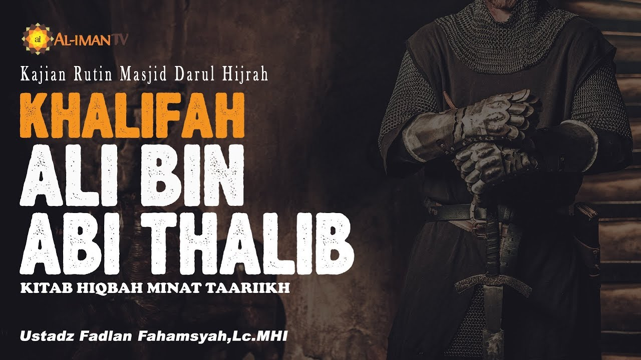 KEKHALIFAHAN ALI BIN ABI THALIB - USTADZ FADLAN FAHAMSYAH, Lc ,M H I