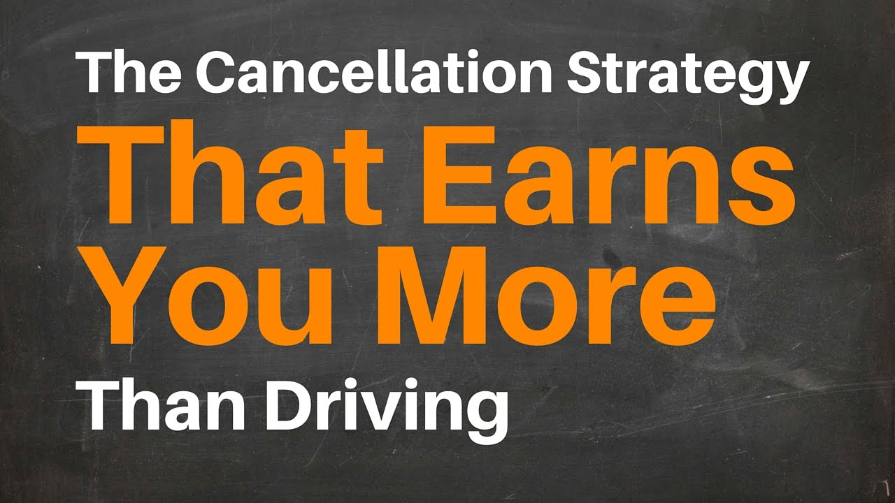 The Cancellation Strategy That Earns You More Than Driving
