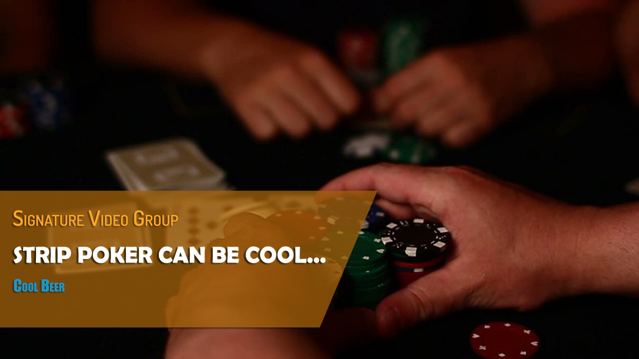 Strip Poker can be cool... - Banned Cool Beer Commercial. Signature Video  Group