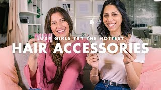 Luxy Girls Try This Season's Hottest Hair Accessories