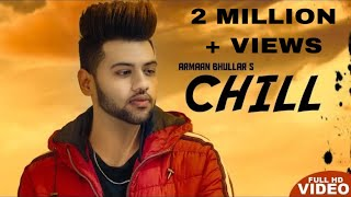 CHILL - Armaan Bhullar (Full Song) - New Punjabi Songs 2019 - Latest Punjabi Song 2019