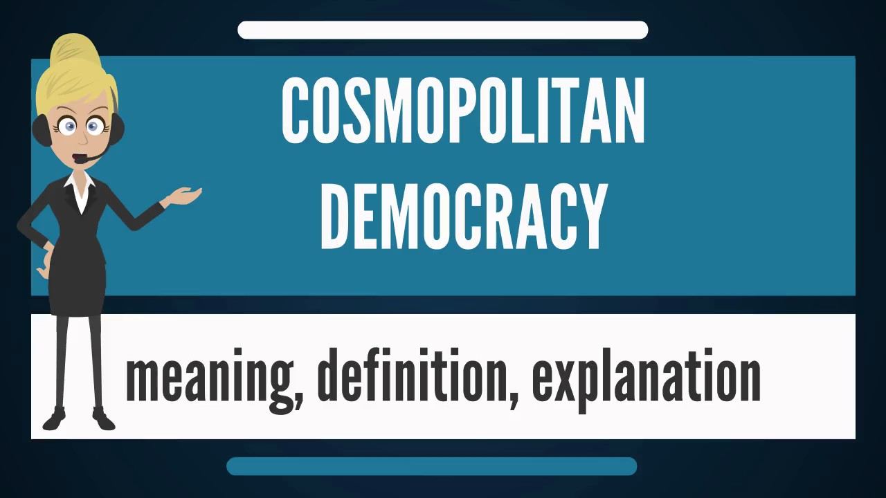 what is cosmopolitan democracy? what does cosmopolitan democracy