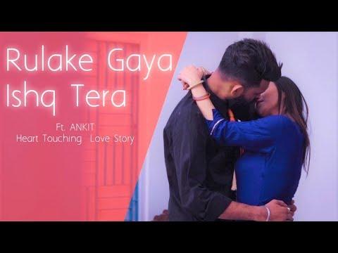 Rula Ke Gaya Ishq Tera | Heart Touching Sad Love Story | New Hindi Song 2020 | Ft. Ankit | LoveSHEET
