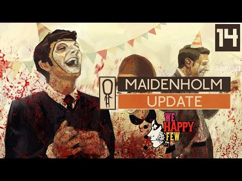 We Happy Few MAIDENHOLM UPDATE - Part 14 - HOUSE OF CURIOUS BEHAVIOURS
